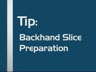 Backhand slice